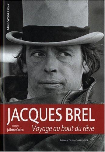 Jacques Brel : Voyage au bout du rêve