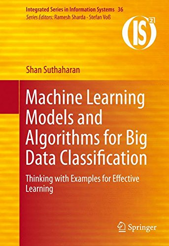 Machine Learning Models and Algorithms for Big Data Classification: Thinking with Examples for Effective Learning (Integrated Series in Information Systems, Band 36) -