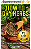 How to Dry Herbs: The Definitive Guide to Drying Herbs (Getting the Most Out of  Your Herb Garden) (herb gardening, drying herbs, herb drying, herb drying ... herbs, dried herb storage) (English Edition)