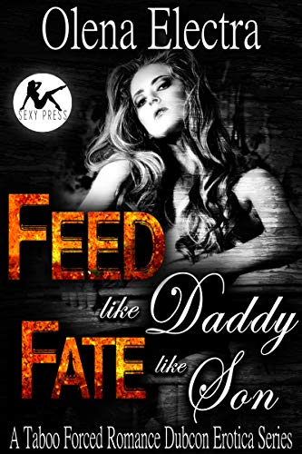 Feed Like Daddy, Fate Like Son:  A Taboo Forced Romance Dubcon Erotica Series (Dark Like Daddy, Like Son Book 6)