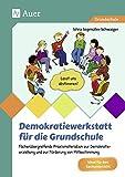 Demokratiewerkstatt für die Grundschule: Fächerübergreifende Praxismaterialien zur Demokra tieerziehung und zur Förd