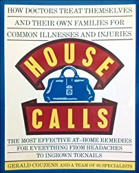 House Calls/How Doctors Treat Themselves and Their Own Families for Common Illnesses and Injuries: The Most Effective At-Home Remedies for Everythin by Gerald Couzens (1993-05-03)