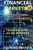 MARCHÉS FINANCIERS, SYSTÈME DE TRADING ACTIF 15-30 Minutes: STOCKS, FOREX, CFDs, COMMODITIES, Efficacité Garantie ou Retour de Votre Argent, Trader ... de 30 ans d'expérience, Top Asiatic Traders