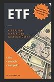 ETF Alles, was Einsteiger wissen müssen: Für EINSTEIGER: Gezielter Vermögensaufbau zur finanziellen Freiheit durch ETF und Indexfonds. Klar - Einfach - Kompakt