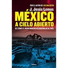 México a cielo abierto: De cómo el boom minero resquebrajó al país