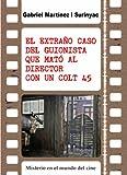 El extraño caso del guionista que mató al director con un colt 45 (Spanish Edition)