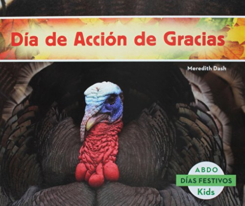 Dia de Accion de Gracias = Thanksgiving Day (Dias Festivos / National Holidays) por Meredith Dash