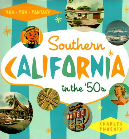 Southern California in the '50s: Sun, Fun and Fantasy by Charles Phoenix (2002-03-01)