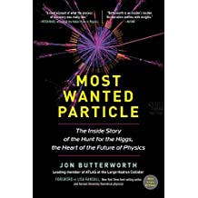 Most Wanted Particle: The Inside Story of the Hunt for the Higgs, the Heart of the Future of Physics by Jon Butterworth (2016-03-08)