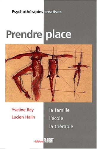 Prendre place : La famille, l'école, la thérapie par Yveline Rey, Lucien Halin