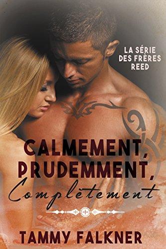 Calmement, Prudemment, Complètement (La série des frères Reed t. 3) par [Falkner, Tammy]