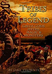 Tribes of Legend: Fantasy, Myths, Magic and Mayhem Gaming and Modelling in the World of Greek Gods and Legends