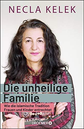 Die unheilige Familie: Wie die islamische Tradition Frauen und Kinder entrechtet