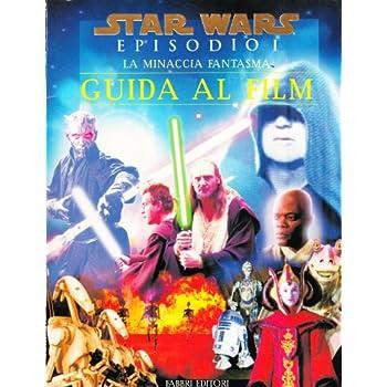La Minaccia Fantasma. Star Wars. Guida Al Film