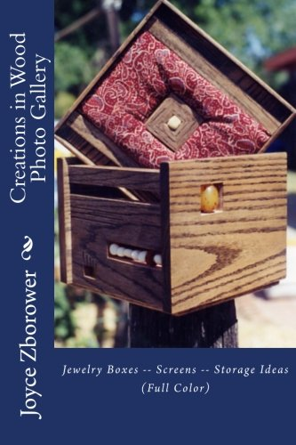Creations in Wood Photo Gallery: Jewelry Boxes - Screens - Storage Ideas (The Kick-Start Creativity Series) -