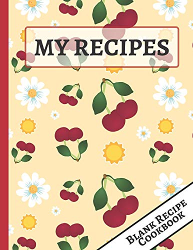 My Recipes: Summer Cherries, Flowers and Sun Blank Recipe Cookbook to Write - Cherry Flower Stand