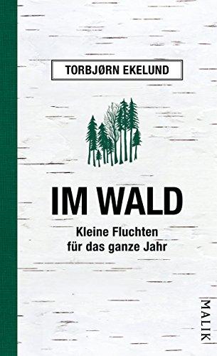 Im Wald: Kleine Fluchten für das ganze Jahr (Ein Tag Im Wald)