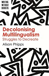 Decolonising Multilingualism: Struggles to Decreate (Writing Without Borders, Band 1)