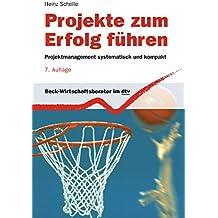 Projekte zum Erfolg führen: Projektmanagement systematisch und kompakt (dtv Beck Wirtschaftsberater)