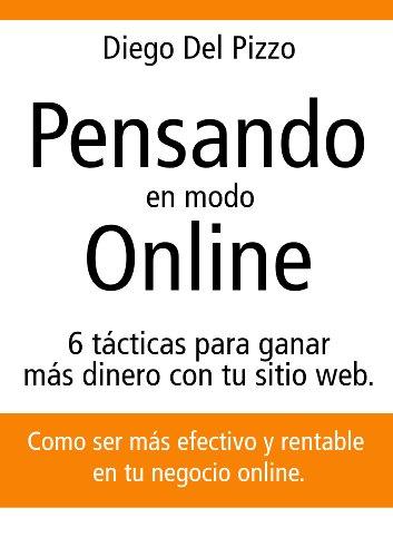 Descargar Libro Pensando en modo Online - 6 tácticas para ganar más dinero con tu sitio web. de Diego Del Pizzo