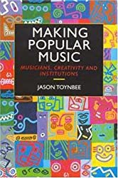 Making Popular Music: Musicians, Creativity and Institutions
