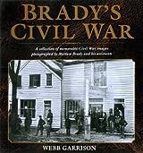 Brady's Civil War by Webb Garrison (2002-01-01)