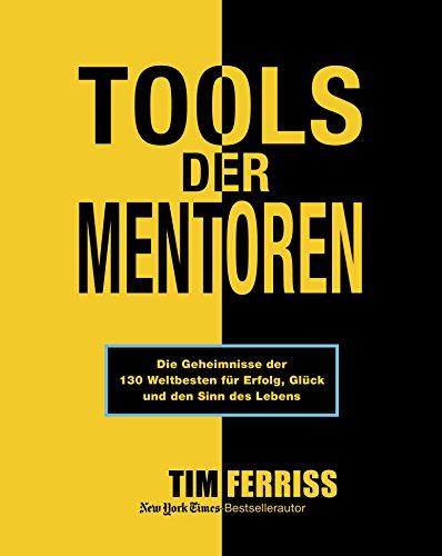 Tools der Mentoren: Die Geheimnisse der Weltbesten für Erfolg, Glück und den Sinn des Lebens (Tool Mate)