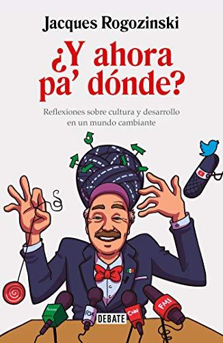 ¿Y ahora pa' dónde?: Reflexiones sobre cultura y desarrollo en un mundo cambiante por Jacques Rogozinski