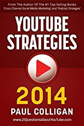 YouTube Strategies 2014: Making And Marketing Online Video by Paul Colligan (2014-02-01)