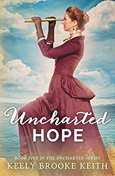Uncharted Hope (The Uncharted Series Book 5) by [Keith, Keely Brooke]