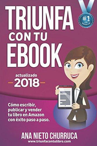 Triunfa con tu ebook: Cómo escribir, publicar y vender tu libro con éxito por Ana Nieto