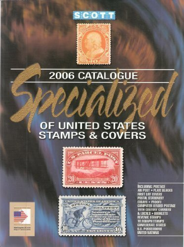 2006 Specialized Catalogue of United States Stamps & Covers: Confederate States-Canal Zone-Danish West Indies-Guam-Hawaii-United Nations (SCOTT SPECIALIZED CATALOGUE OF UNITED STATES STAMPS) -
