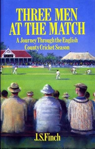 Three Men at the Match: Journey Through the English County Cricket Season