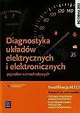 Diagnostyka ukladow elektrycznych i elektronicznych pojazdow samochodowych Podrecznik do nauki zawodow technik pojazdow samochodowych elektromechanik pojazdow samochodowych
