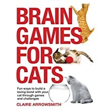 Brain Games for Cats: Fun Ways to Build a Loving Bond with Your Cat Through Games and Challenges by Claire Arrowsmith (2016-10-04)