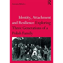 Identity, Attachment and Resilience: Exploring Three Generations of a Polish Family
