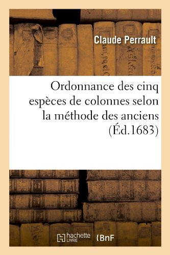 Ordonnance des cinq espèces de colonnes selon la méthode des anciens , (Éd.1683) par Claude Perrault