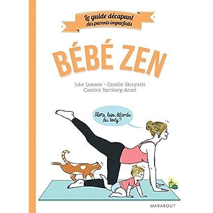 Le guide des parents imparfaits : bébé zen