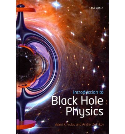 [(Introduction to Black Hole Physics)] [ By (author) Valeri P. Frolov, By (author) Andrei Zelnikov ] [December, 2011]