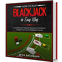 How to Play Blackjack in Easy Way: A Complete Blackjack illustrated Guide for Beginners Players!Basics, Instructions, Game Rules and Strategies to Learn ... Play Blackjack in Easy Way (English Edition)