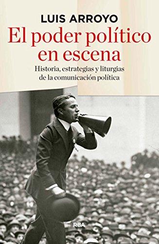 El poder político en escena (ENSAYO Y BIOGRAFIA) por LUIS ARROYO