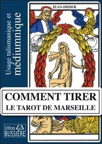Comment tirer le Tarot de Marseille - Usage talismanique et mdiumnique