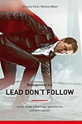 """Management 3.0: """"Lead don´t follow"""": Lerne, denke, hinterfrage, gewichte neu und lenke gezielt!"""