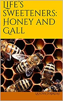 Life's Sweeteners: Honey and Gall (English Edition) par [D'Abreau, Latoya]