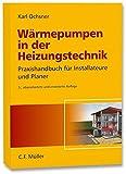 Wärmepumpen in der Heizungstechnik: Praxishandbuch für Installateure und Planer