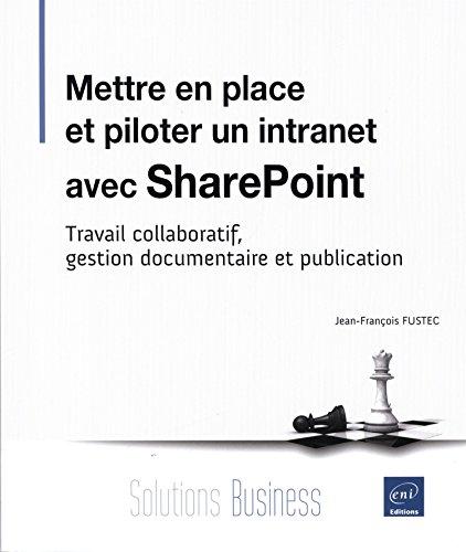 Mettre en place et piloter un intranet avec SharePoint - Travail collaboratif, gestion documentaire et publication