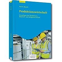 Produktionswirtschaft: Grundlagen der Produktions-, Material- und Anlagenwirtschaft