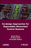 Co-design Approaches to Dependable Networked Control Systems (ISTE)