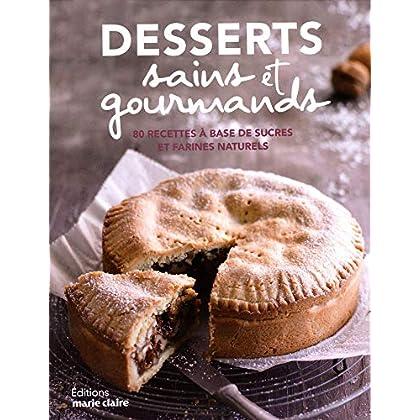 Desserts sains et gourmands : 80 recettes à base de sucres et farines naturels