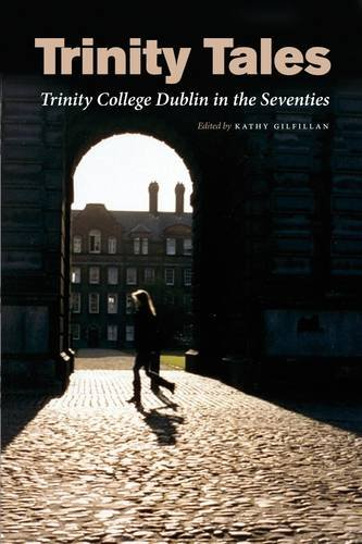 Trinity Tales: Trinity College Dublin in the Seventies